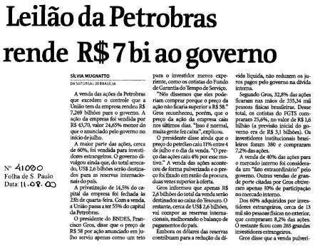 """A privatização parcial da Petrobrás ocorreu em agosto de 2000, quando FHC vendeu 32% das ações da empresa por cerca de US$ 3,5 bilhões, aproximadamente R$ 7 bilhões.  """"Leilão da Petrobras rende R$ 7 bi ao governo"""" - Folha de S. Paulo 11/08/2000"""